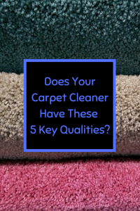 does your carpet cleaner have these 5 key qualities