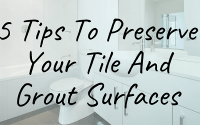 5 Tips To Preserve Your Tile And Grout Surfaces