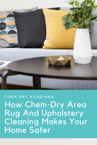 How Chem-Dry Area Rug and Upholstery Cleaning Makes Your Home Safer