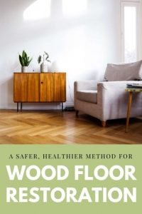 A Safer, Healthier Method For Wood Floor Restoration