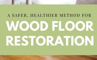 A Safer, Healthier Method For Wood Floor Restoration