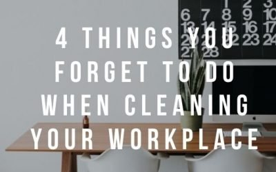 4 Things You Forget to Do When Cleaning Your Workplace
